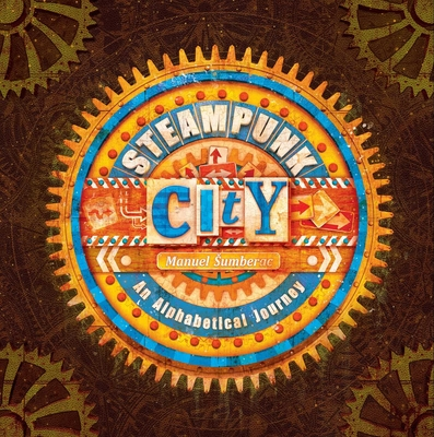 Steampunk City: An Alphabetical Journey Cover Image