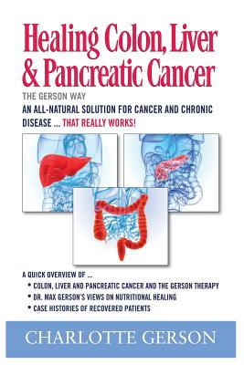 Healing Colon, Liver & Pancreatic Cancer - The Gerson Way Cover Image