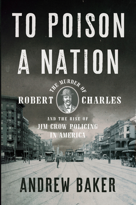 To Poison a Nation: The Murder of Robert Charles and the Rise of Jim Crow Policing in America Cover Image