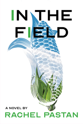 In the Field: A Novel Cover Image