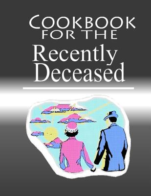 Cookbook For The Recently Deceased: The Spooktacular Cookbook People Are Dying To Get Their Hands On! Cover Image