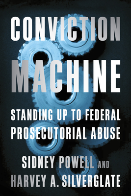 Conviction Machine: Standing Up to Federal Prosecutorial Abuse Cover Image