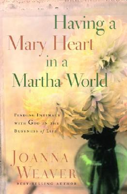 Having a Mary Heart in a Martha World (Gift Edition): Finding Intimacy with God in the Busyness of Life Cover Image