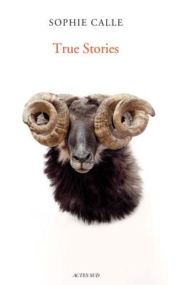 Sophie Calle: True Stories: Sixth Edition Cover Image
