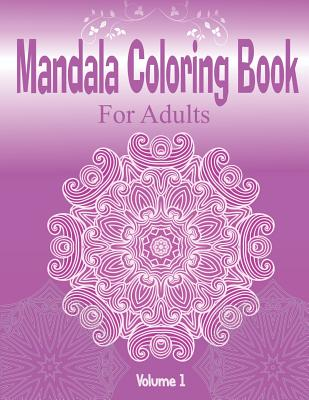 Mandala Coloring Book For Adults ( Volume 1): For Meditation and Relaxation Cover Image