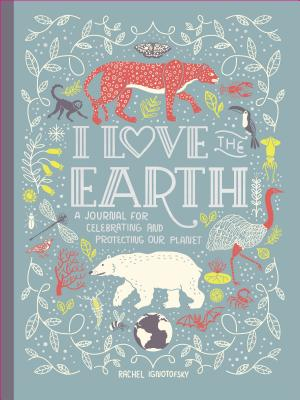 I Love the Earth: A Journal for Celebrating and Protecting Our Planet Cover Image