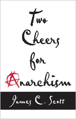 Two Cheers for Anarchism: Six Easy Pieces on Autonomy, Dignity, and Meaningful Work and Play Cover Image
