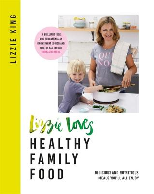 Lizzie Loves Healthy: Family Food: Delicious and Nutritious Meals You'll All Enjoy Cover Image