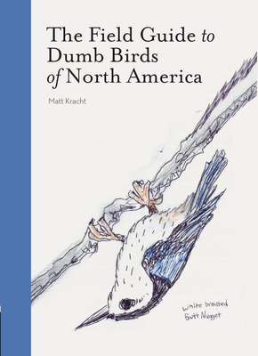 The Field Guide to Dumb Birds of North America (Bird Books, Books for Bird Lovers, Humor Books) Cover Image