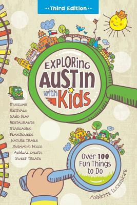Exploring Austin with Kids: Over 100 Fun Things to Do Cover Image
