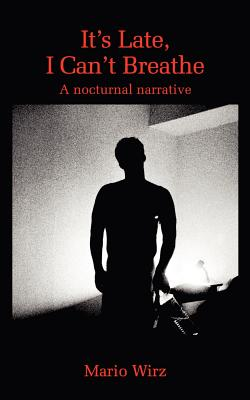 It's Late, I Can't Breathe: A Nocturnal Narrative Cover Image