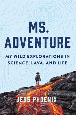 Ms. Adventure: My Wild Explorations in Science, Lava, and Life Cover Image