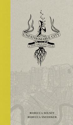 Unfathomable City: A New Orleans Atlas Cover Image