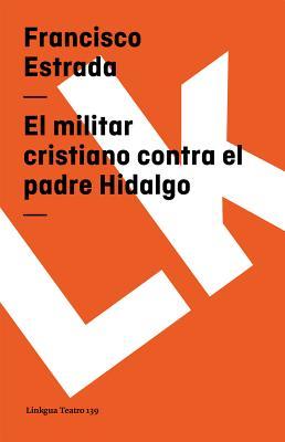 El militar cristiano contra el padre Hidalgo Cover Image