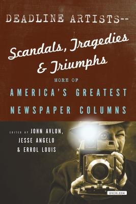 Deadline Artists--Scandals, Tragedies and Triumphs:: More of America's Greatest Newspaper Columns Cover Image