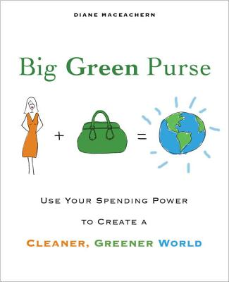 Big Green Purse: Use Your Spending Power to Create a Cleaner, Greener World Cover Image