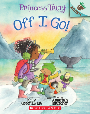 The Off I Go!: An Acorn Book (Princess Truly #2) Cover Image