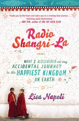 Radio Shangri-La: What I Discovered on My Accidental Journey to the Happiest Kingdom on Earth Cover Image
