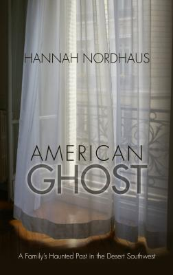 American Ghost: A Family's Haunted Past in the Desert Southwest Cover Image