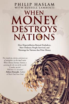 When Money Destroys Nations: How Hyperinflation Ruined Zimbabwe, How Ordinary People Survived, and Warnings for Nations that Print Money Cover Image