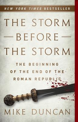 The Storm Before the Storm: The Beginning of the End of the Roman Republic Cover Image