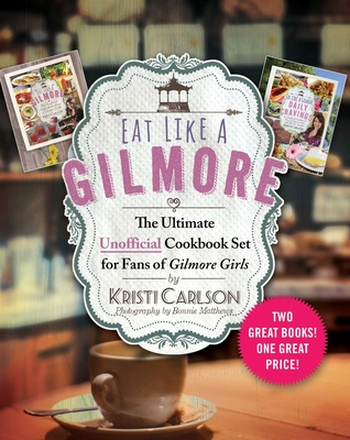 Eat Like a Gilmore: The Ultimate Unofficial Cookbook Set for Fans of Gilmore Girls: Two Great Books! One Great Price! Cover Image