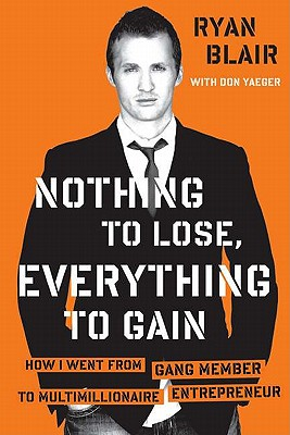 Nothing to Lose, Everything to Gain: How I Went from Gang Member to Multimillionaire EntrepreneurRyan Blair