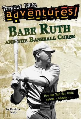 Babe Ruth and the Baseball Curse (Totally True Adventures): How the Red Sox Curse Became a Legend . . . (Stepping Stones: A Chapter Book: True Stories) Cover Image