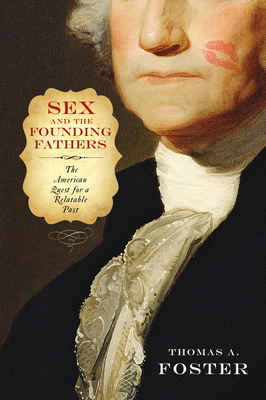 Sex and the Founding Fathers: The American Quest for a Relatable Past (Sexuality Studies) Cover Image