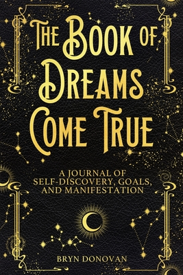 The Book of Dreams Come True: A Journal of Self-Discovery, Goals, and Manifestation Cover Image