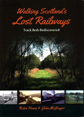 Walking Scotland's Lost Railways: Track Beds Rediscovered Cover Image