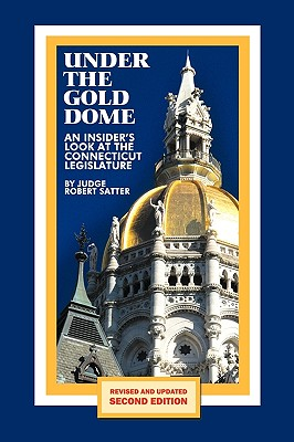 Under the Gold Dome: An Insider's Look at the Connecticut Legislature (Second Edition) Cover Image