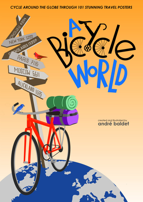 A Bicycle World: Cycle Around the Globe Through 101 Stunning Travel Posters Cover Image