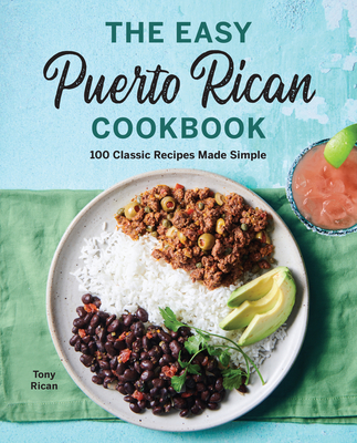 The Easy Puerto Rican Cookbook: 100 Classic Recipes Made Simple Cover Image