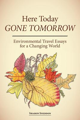 Here Today, Gone Tomorrow: Environmental Travel Essays for a Changing World Cover Image