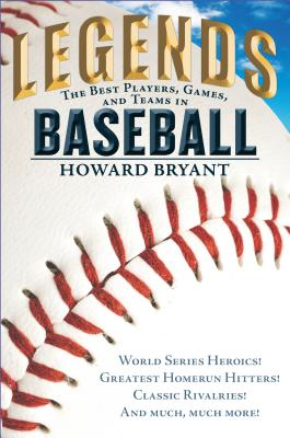 Legends: The Best Players, Games, and Teams in Baseball: World Series Heroics! Greatest Homerun Hitters! Classic Rivalries! and Much, Much More! Cover Image