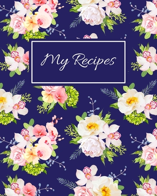 My Recipes: Blank Recipe Book To Write In Your Own Recipes, Family Recipe Notebook Journal, Blank Cookbook To Write In, Create You Cover Image