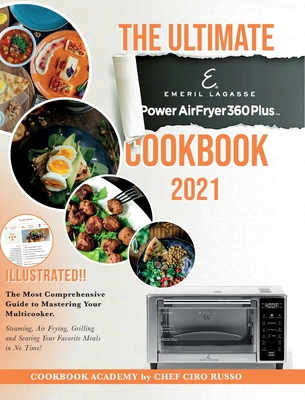 The Ultimate Emeril Lagasse Power AirFryer 360 Plus Cookbook 2021: The Most Comprehensive Guide to Mastering Your Multicooker. Steaming, Air Frying, G Cover Image