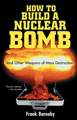 How to Build a Nuclear Bomb: And Other Weapons of Mass Destruction (Nation Books) Cover Image