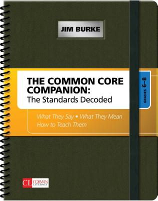 The Common Core Companion: The Standards Decoded, Grades 6-8: What They Say, What They Mean, How to Teach Them (Corwin Literacy) Cover Image