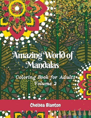 Amazing World of Mandalas Coloring Book for Adults Volume 2: Sacred Symbols Color Therapy Original Designs Mindfulness Unique Patterns Anti Anxiety Cover Image