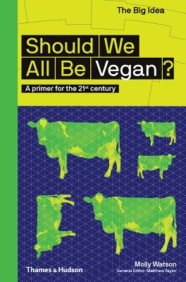 Should We All Be Vegan?: A Primer for the 21st Century (The Big Idea Series) Cover Image
