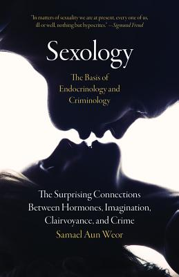 Sexology: The Basis of Endocrinology and Criminology: The Surprising Connections Between Hormones, Imagination, Clairvoyance, and Crime Cover Image