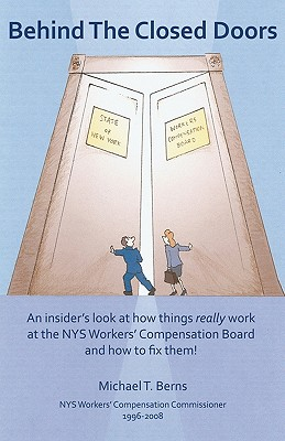 Behind The Closed Doors: An Insider's Look At How Things Really Work At The Nys Workers Comp Board - And How To Fix Them. Cover Image