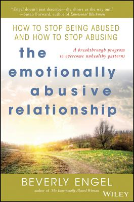 The Emotionally Abusive Relationship: How to Stop Being Abused and How to Stop Abusing Cover Image