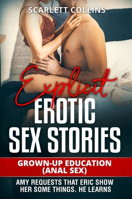 Explicit Erotic Sex Stories: Grown-up Education (Anal Sex): Amy requests that Eric show her some things. He learns. Cover Image