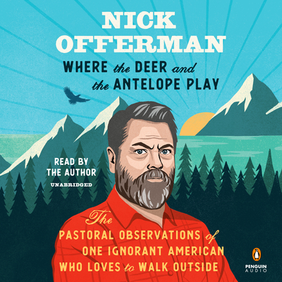 Where the Deer and the Antelope Play: The Pastoral Observations of One Ignorant American Who Loves to Walk Outside Cover Image
