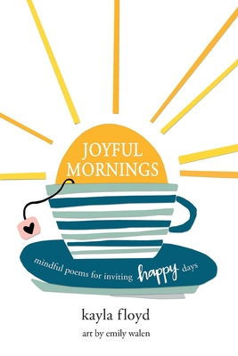 Joyful Mornings: Mindful Poems for Inviting Happy Days Cover Image