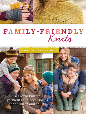 Family-Friendly Knits: Seasonal Knitted Garments and Accessories for Children and Adults Cover Image