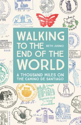 Walking to the End of the World: A Thousand Miles on the Camino de Santiago Cover Image